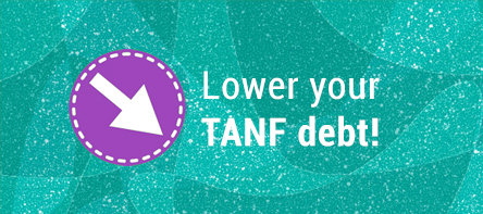 You may be eligible for a reduction in your TANF debt!